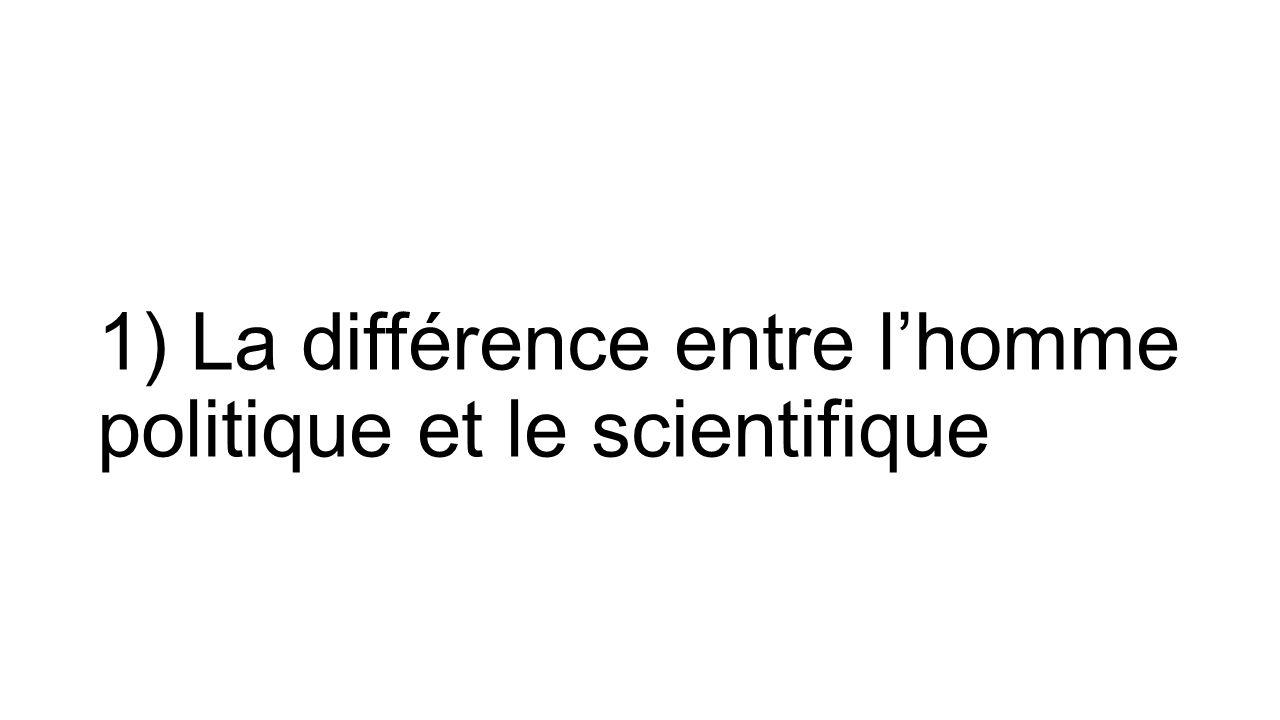 1) La différence entre l'homme politique et le scientifique