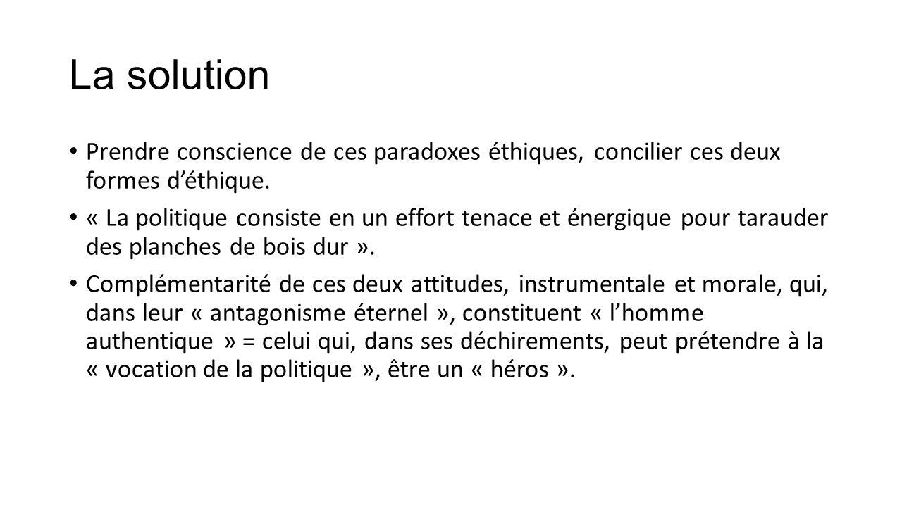 La solution Prendre conscience de ces paradoxes éthiques, concilier ces deux formes d'éthique.