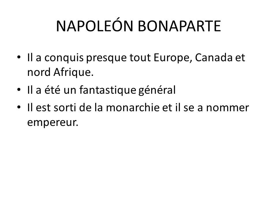 NAPOLEÓN BONAPARTE Il a conquis presque tout Europe, Canada et nord Afrique. Il a été un fantastique général.