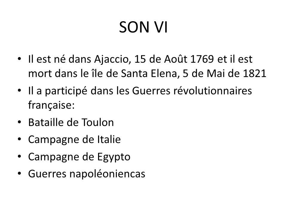 SON VI Il est né dans Ajaccio, 15 de Août 1769 et il est mort dans le île de Santa Elena, 5 de Mai de 1821.