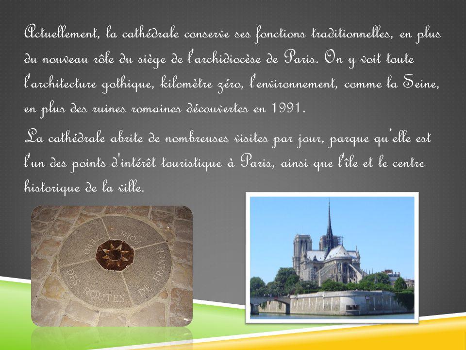 Actuellement, la cathédrale conserve ses fonctions traditionnelles, en plus du nouveau rôle du siège de l archidiocèse de Paris.