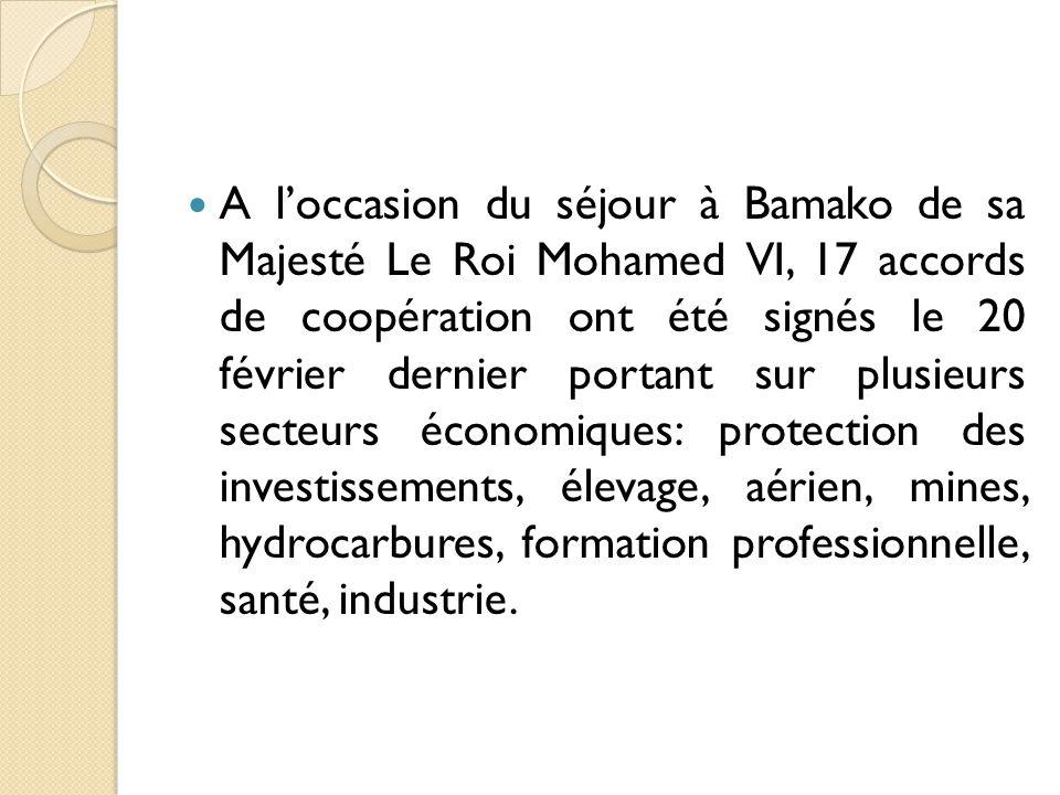 A l'occasion du séjour à Bamako de sa Majesté Le Roi Mohamed VI, 17 accords de coopération ont été signés le 20 février dernier portant sur plusieurs secteurs économiques: protection des investissements, élevage, aérien, mines, hydrocarbures, formation professionnelle, santé, industrie.