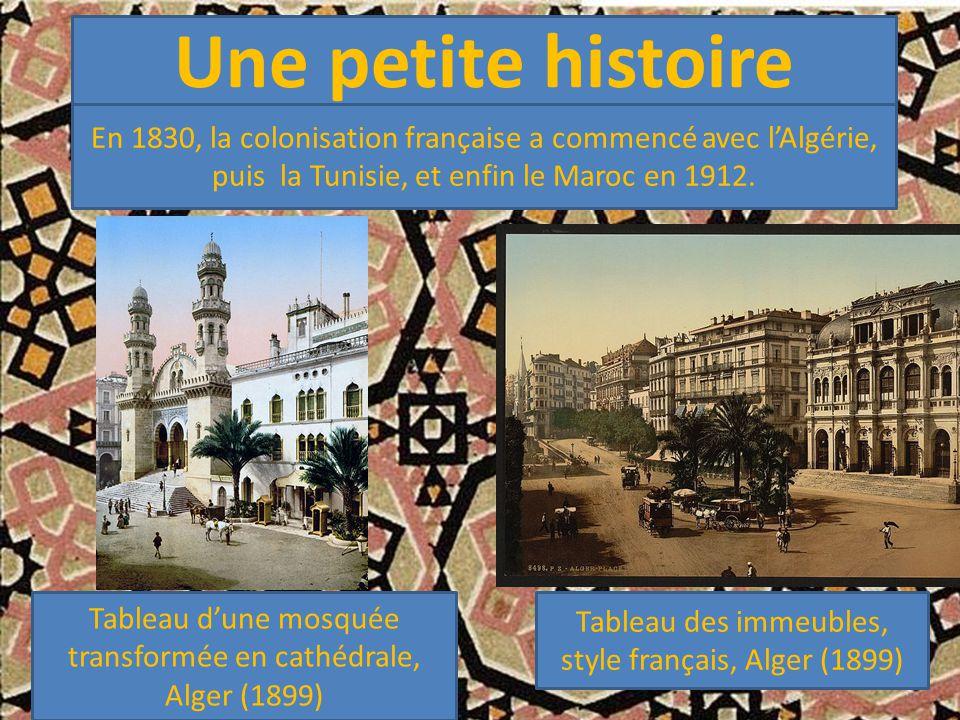 Une petite histoire En 1830, la colonisation française a commencé avec l'Algérie, puis la Tunisie, et enfin le Maroc en 1912.