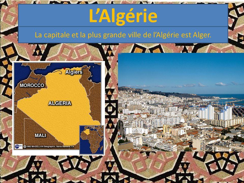 La capitale et la plus grande ville de l'Algérie est Alger.