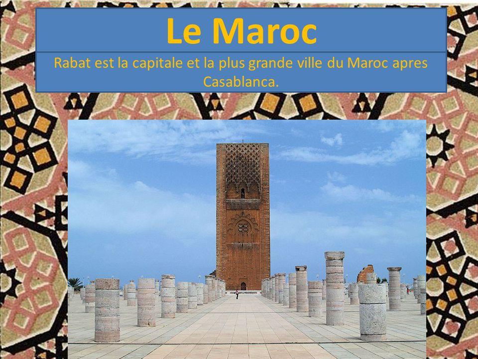 Le Maroc Rabat est la capitale et la plus grande ville du Maroc apres Casablanca.