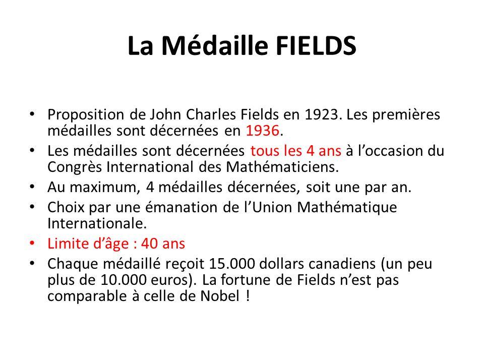 La Médaille FIELDS Proposition de John Charles Fields en 1923. Les premières médailles sont décernées en 1936.