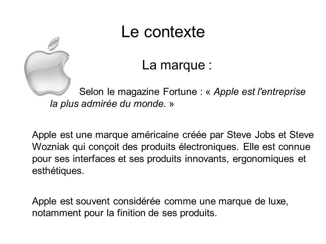 Le contexte La marque : Selon le magazine Fortune : « Apple est l entreprise la plus admirée du monde. »