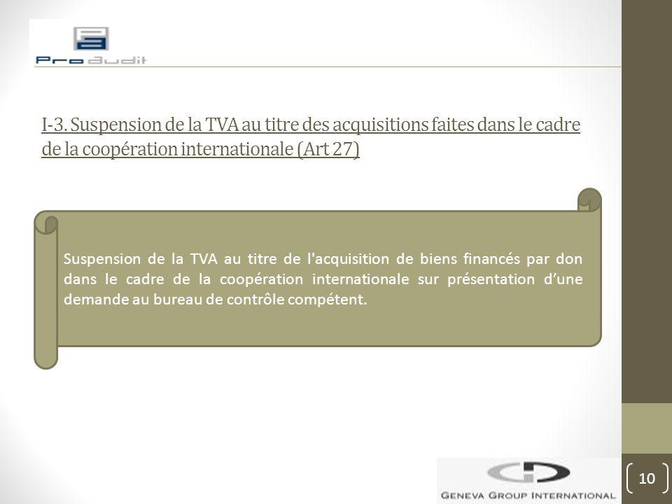 I-3. Suspension de la TVA au titre des acquisitions faites dans le cadre de la coopération internationale (Art 27)