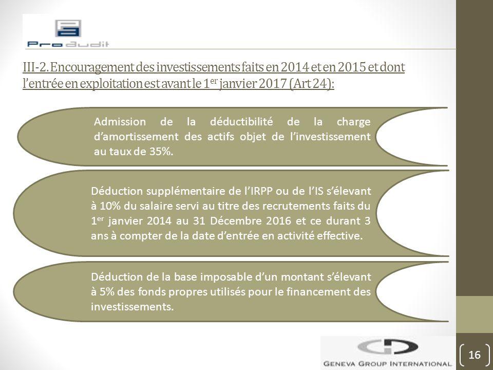 III-2. Encouragement des investissements faits en 2014 et en 2015 et dont l'entrée en exploitation est avant le 1er janvier 2017 (Art 24):