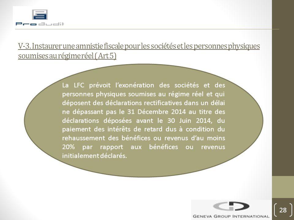 V-3. Instaurer une amnistie fiscale pour les sociétés et les personnes physiques soumises au régime réel ( Art 5)