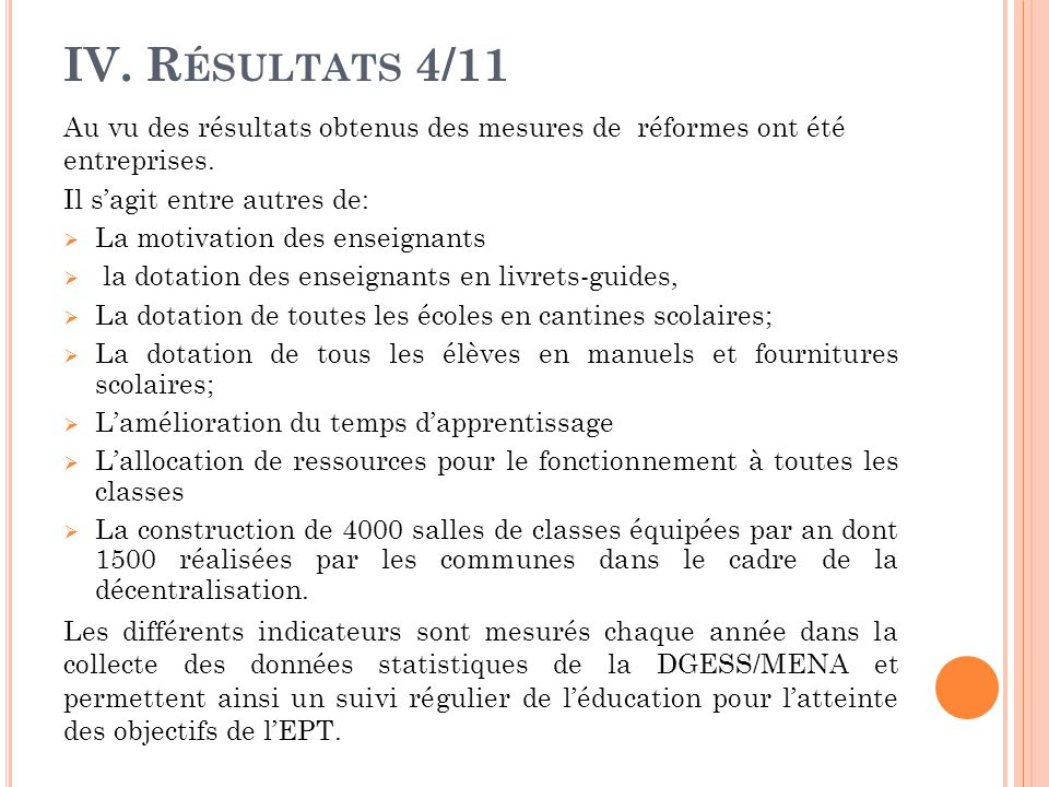 IV. Résultats 4/11 Au vu des résultats obtenus des mesures de réformes ont été entreprises. Il s'agit entre autres de: