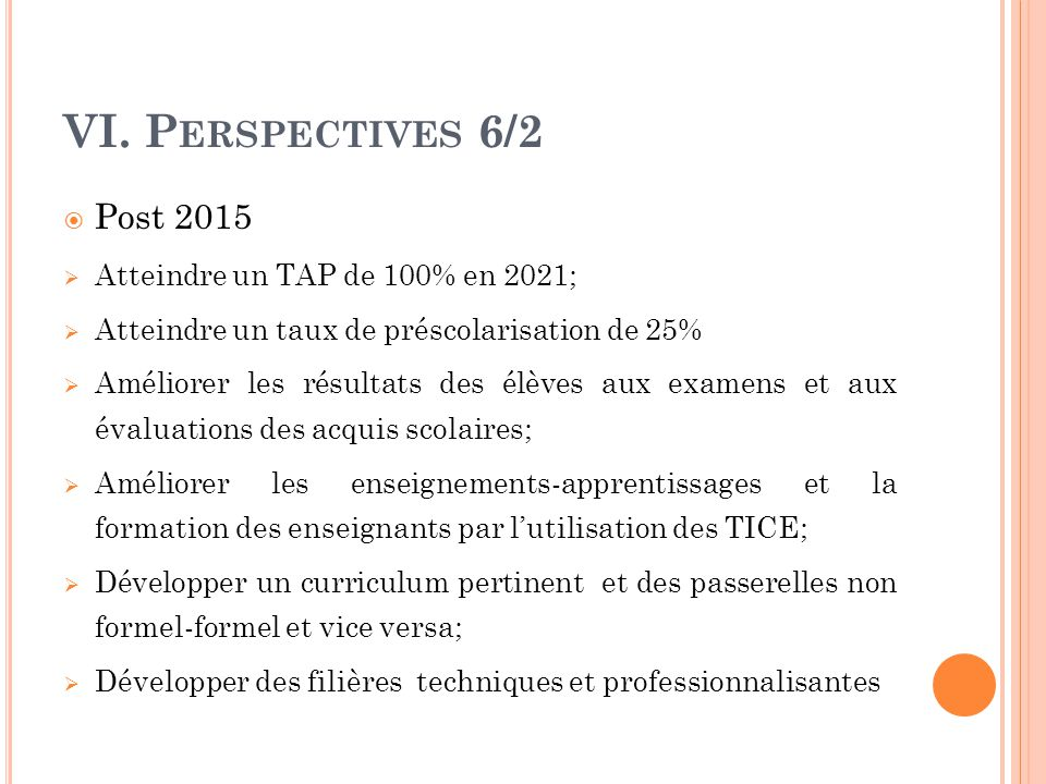 VI. Perspectives 6/2 Post 2015 Atteindre un TAP de 100% en 2021;