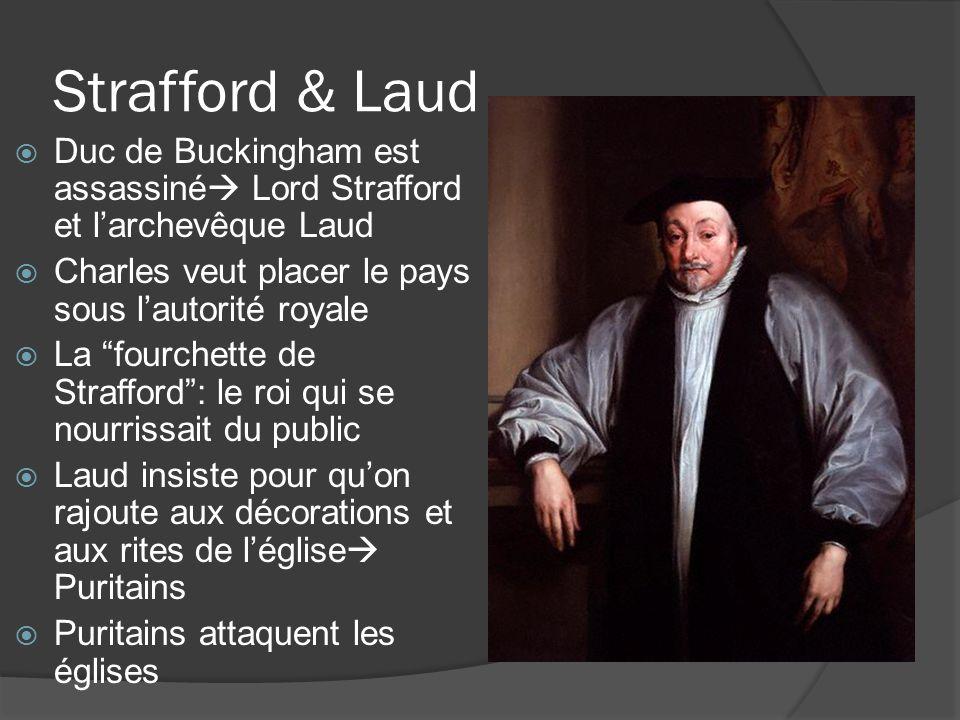 Strafford & Laud Duc de Buckingham est assassiné Lord Strafford et l'archevêque Laud. Charles veut placer le pays sous l'autorité royale.