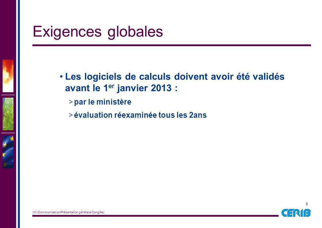 Exigences globales Les logiciels de calculs doivent avoir été validés avant le 1er janvier 2013 : par le ministère.