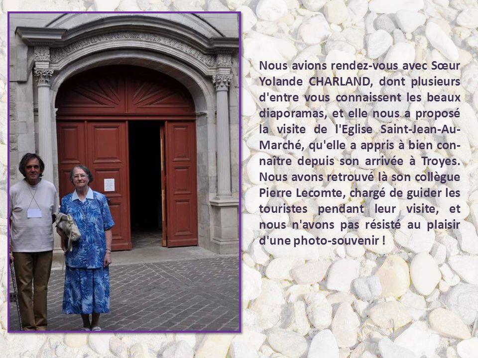 Nous avions rendez-vous avec Sœur Yolande CHARLAND, dont plusieurs d entre vous connaissent les beaux diaporamas, et elle nous a proposé la visite de l Eglise Saint-Jean-Au-Marché, qu elle a appris à bien con-naître depuis son arrivée à Troyes.