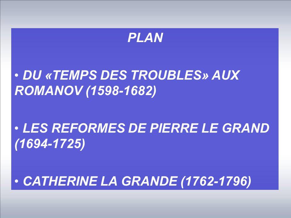 PLAN DU «TEMPS DES TROUBLES» AUX ROMANOV (1598-1682) LES REFORMES DE PIERRE LE GRAND (1694-1725)