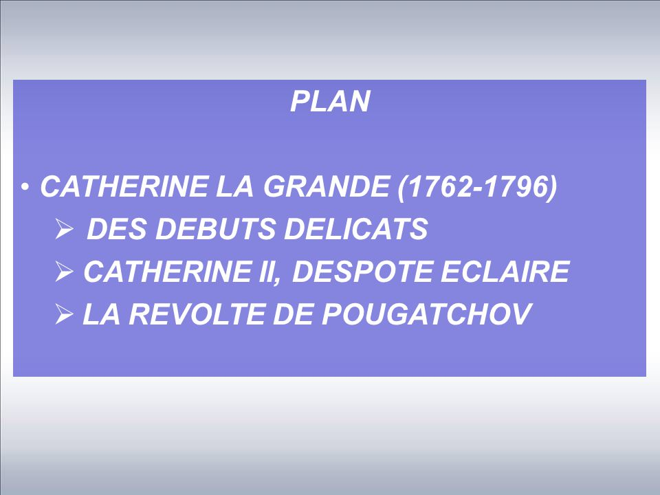 PLAN CATHERINE LA GRANDE (1762-1796) DES DEBUTS DELICATS.