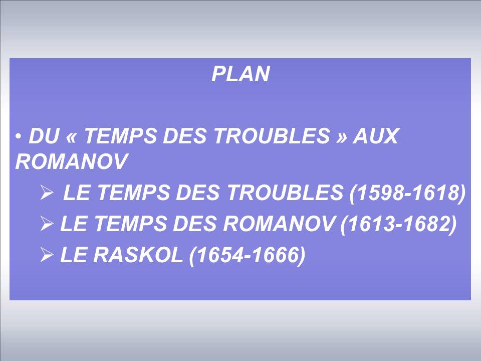 PLAN DU « TEMPS DES TROUBLES » AUX ROMANOV. LE TEMPS DES TROUBLES (1598-1618) LE TEMPS DES ROMANOV (1613-1682)