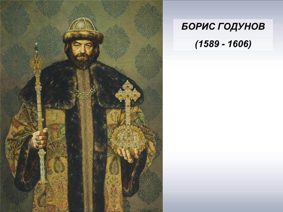 БОРИС ГОДУНОВ (1589 - 1606)