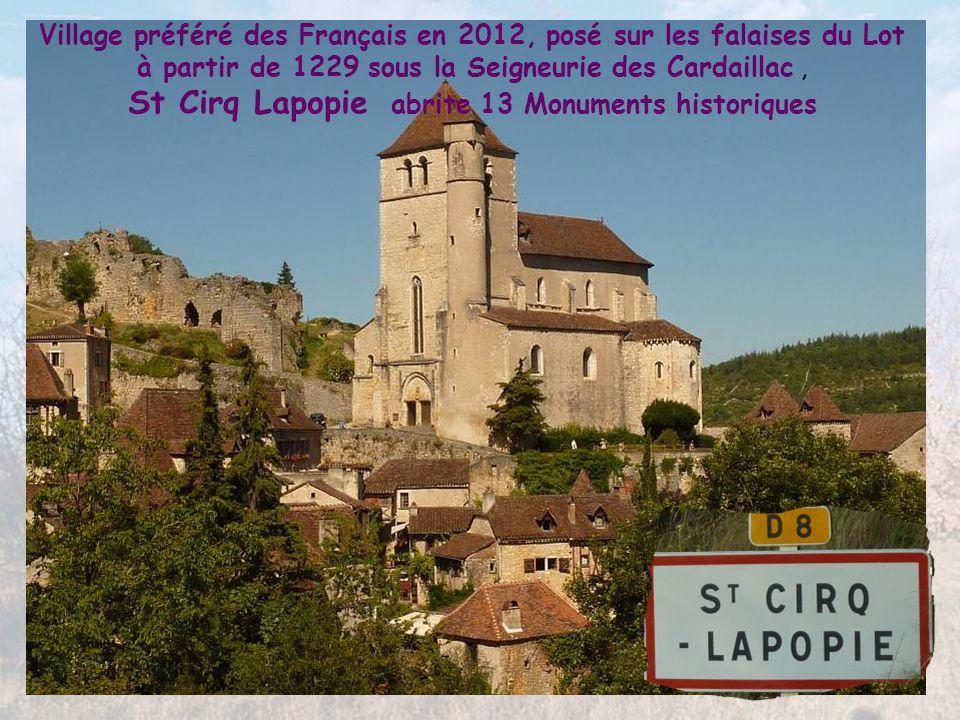 Village préféré des Français en 2012, posé sur les falaises du Lot à partir de 1229 sous la Seigneurie des Cardaillac , St Cirq Lapopie abrite 13 Monuments historiques