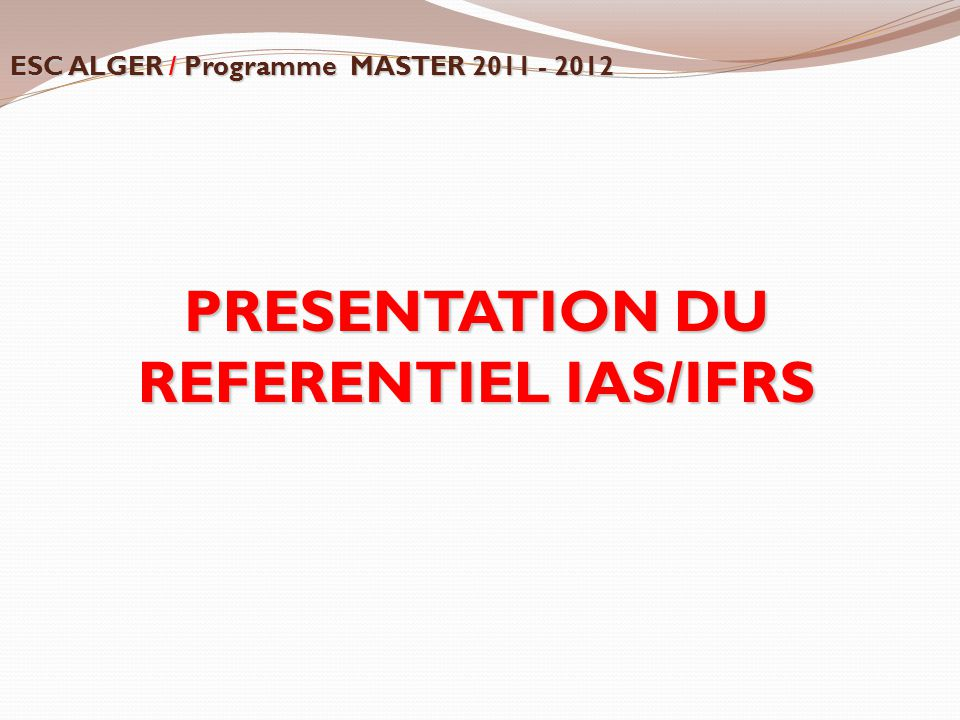 PRESENTATION DU REFERENTIEL IAS/IFRS