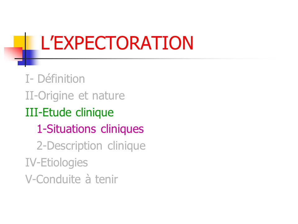 L'EXPECTORATION I- Définition II-Origine et nature III-Etude clinique