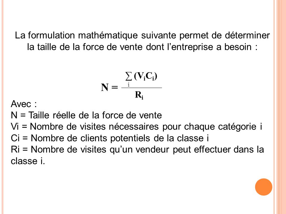 La formulation mathématique suivante permet de déterminer la taille de la force de vente dont l'entreprise a besoin :
