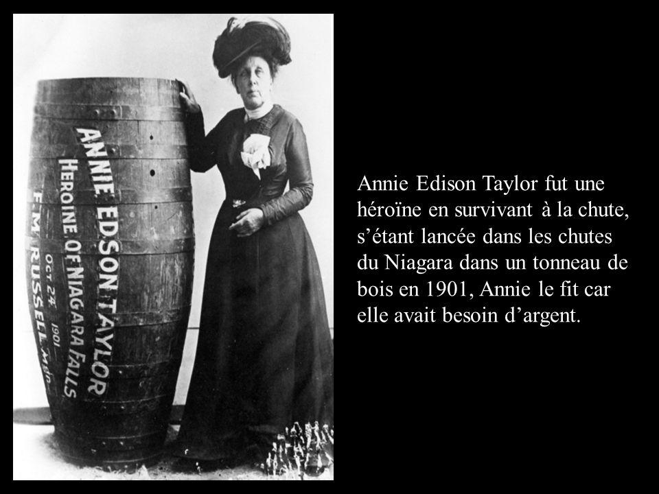 Annie Edison Taylor fut une héroïne en survivant à la chute, s'étant lancée dans les chutes du Niagara dans un tonneau de bois en 1901, Annie le fit car elle avait besoin d'argent.