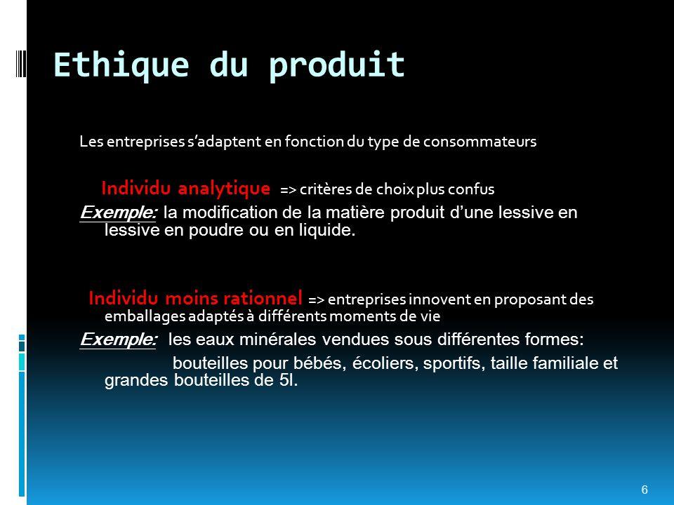 Ethique du produit Les entreprises s'adaptent en fonction du type de consommateurs. Individu analytique => critères de choix plus confus.