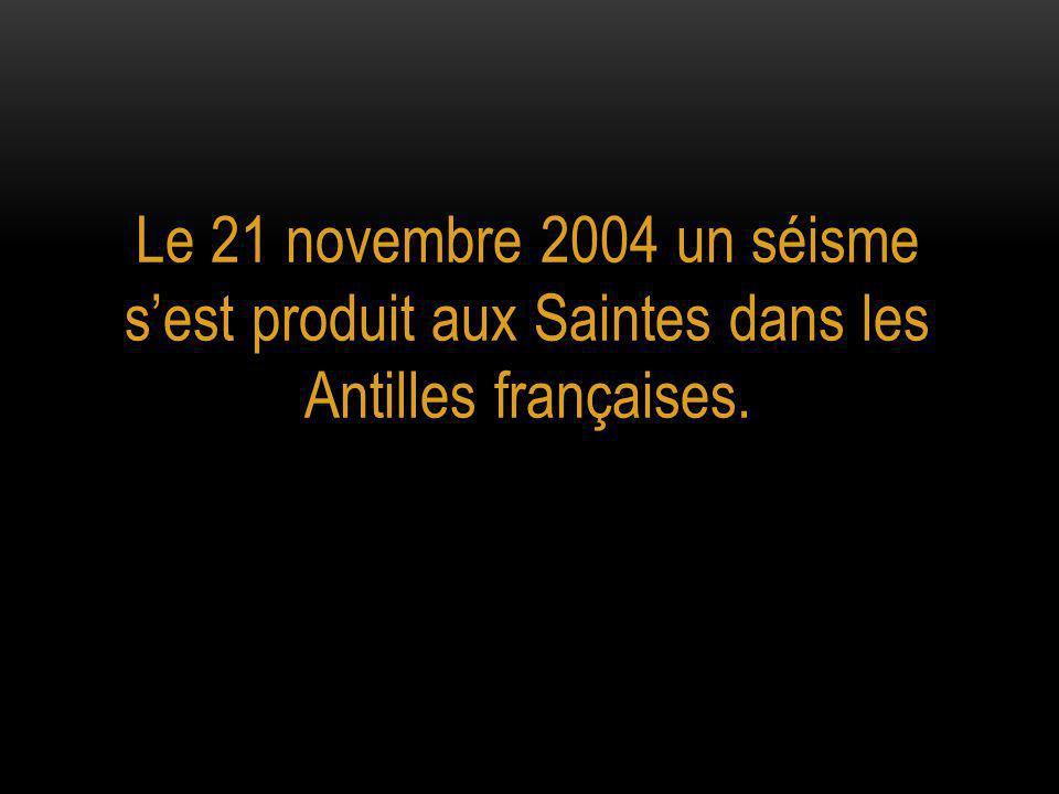 Le 21 novembre 2004 un séisme s'est produit aux Saintes dans les Antilles françaises.