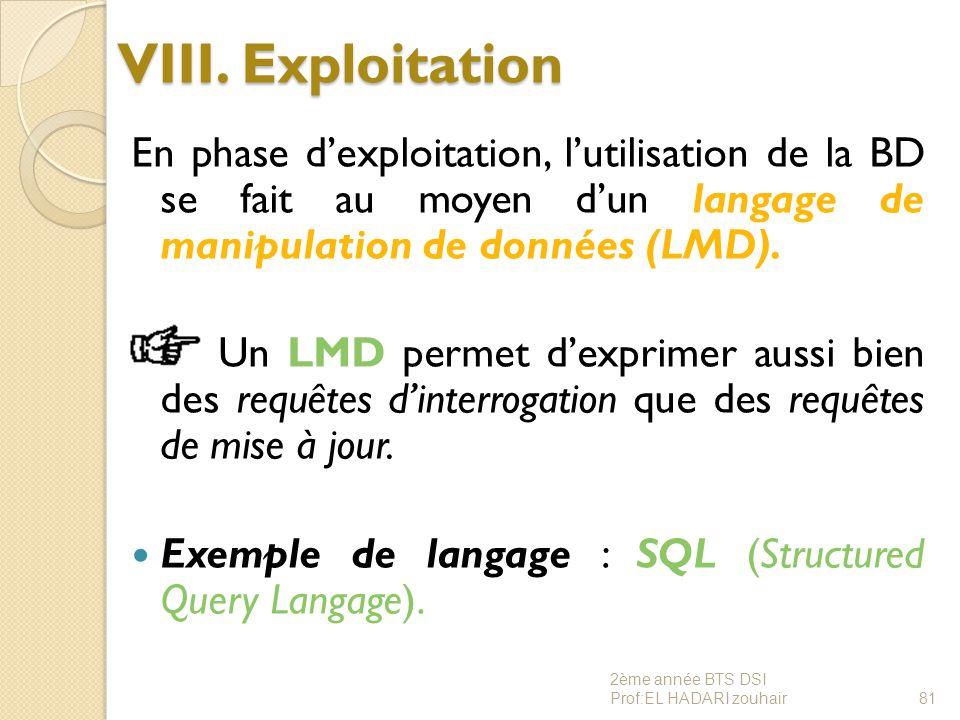 VIII. Exploitation En phase d'exploitation, l'utilisation de la BD se fait au moyen d'un langage de manipulation de données (LMD).