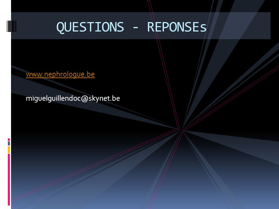 QUESTIONS - REPONSEs www.nephrologue.be miguelguillendoc@skynet.be