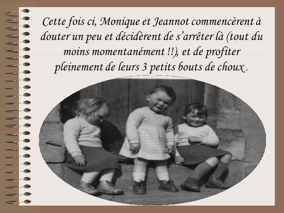 Cette fois ci, Monique et Jeannot commencèrent à douter un peu et décidèrent de s'arrêter là (tout du moins momentanément !!), et de profiter pleinement de leurs 3 petits bouts de choux .