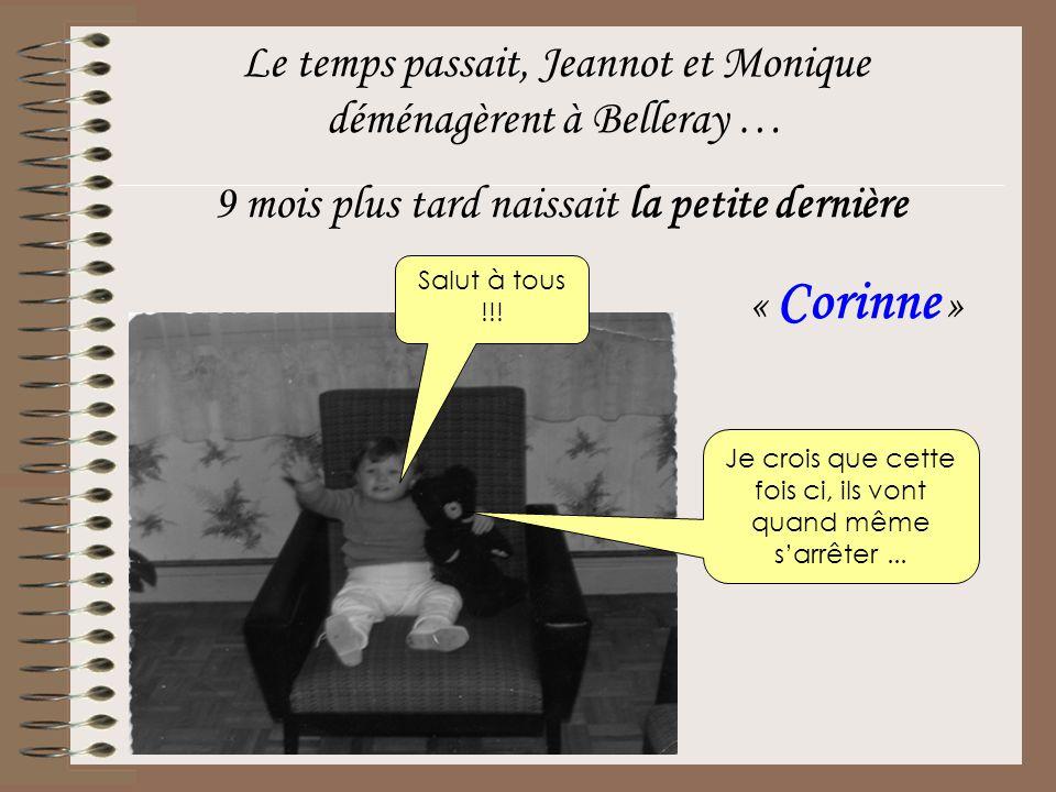 Le temps passait, Jeannot et Monique déménagèrent à Belleray …