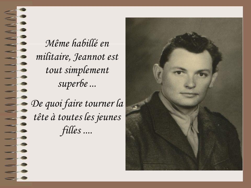Même habillé en militaire, Jeannot est tout simplement superbe ...