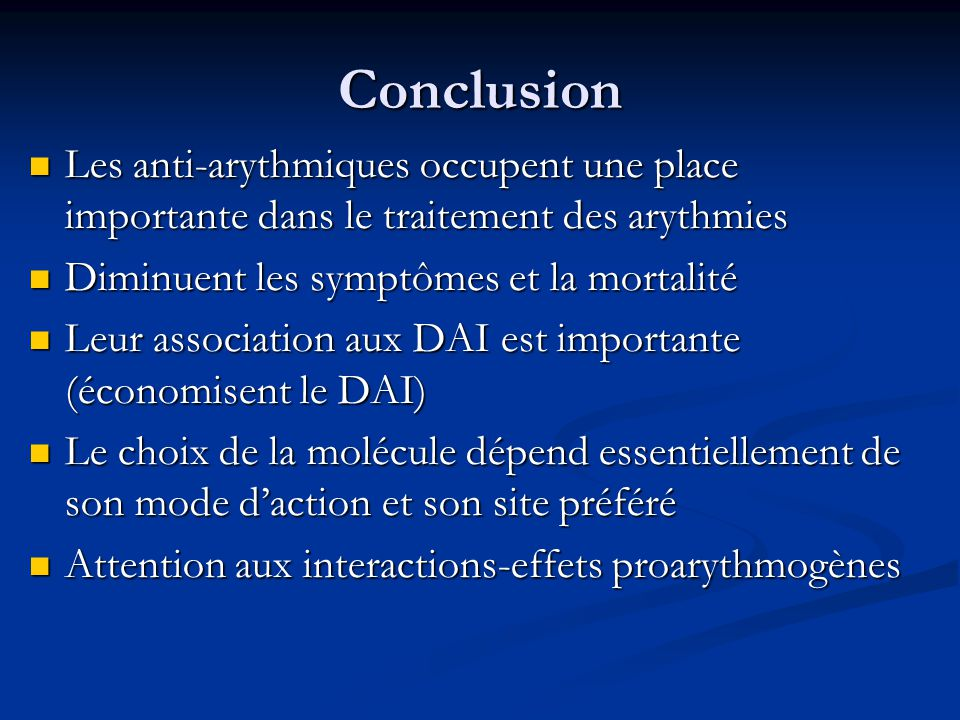 Conclusion Les anti-arythmiques occupent une place importante dans le traitement des arythmies. Diminuent les symptômes et la mortalité.