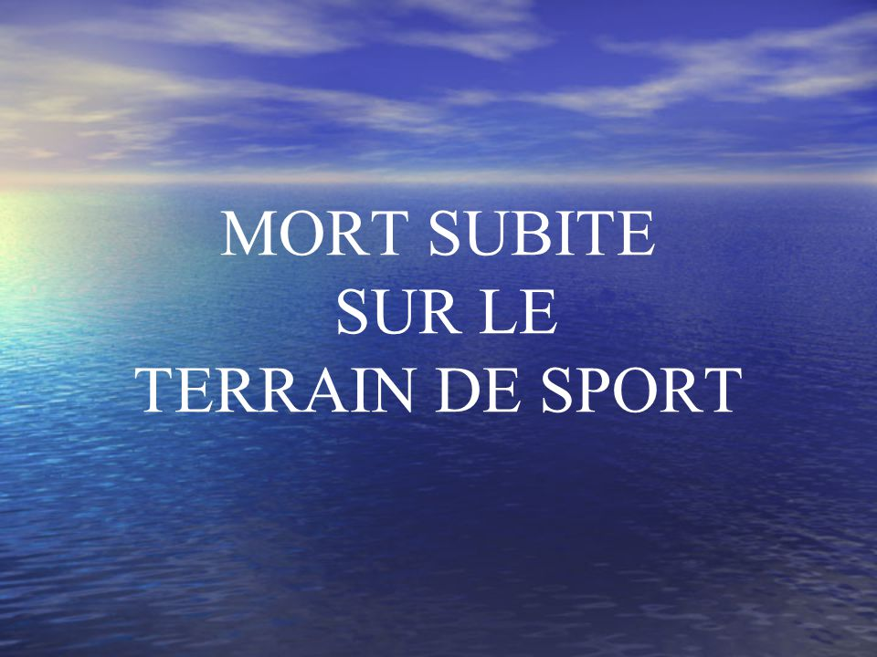 MORT SUBITE SUR LE TERRAIN DE SPORT