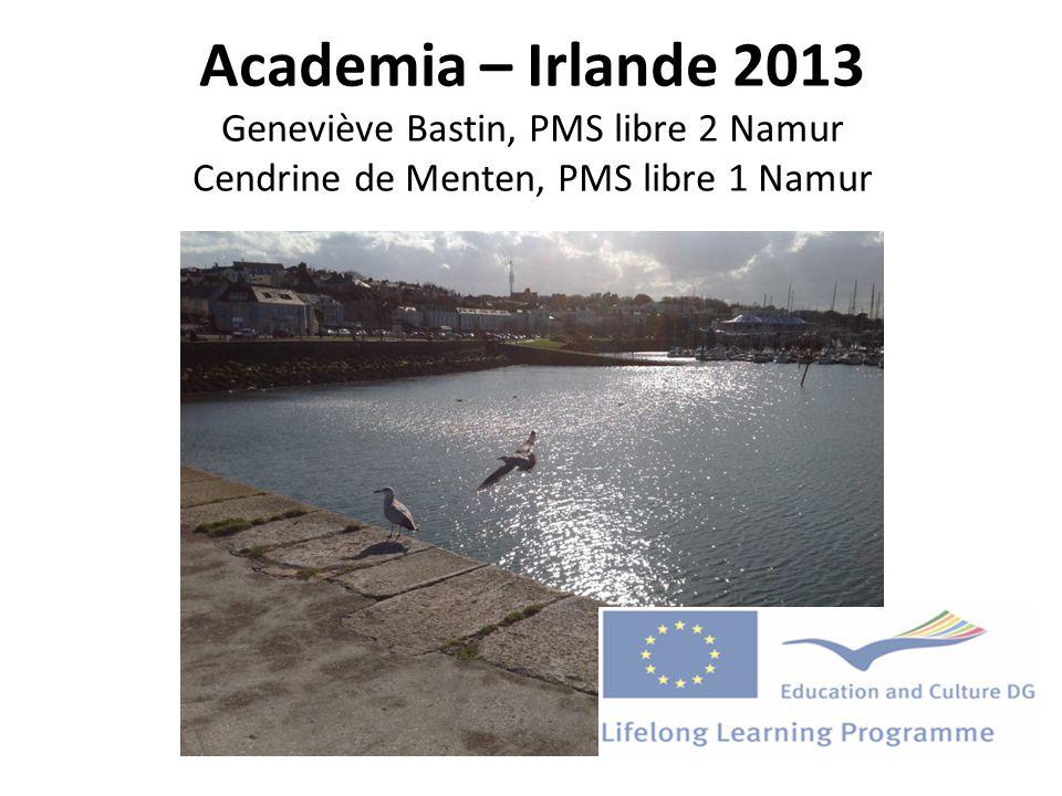 Academia – Irlande 2013 Geneviève Bastin, PMS libre 2 Namur Cendrine de Menten, PMS libre 1 Namur