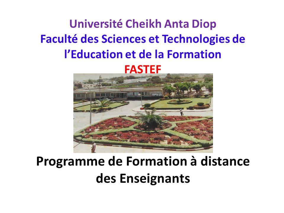 Université Cheikh Anta Diop Faculté des Sciences et Technologies de l'Education et de la Formation FASTEF Programme de Formation à distance des Enseignants