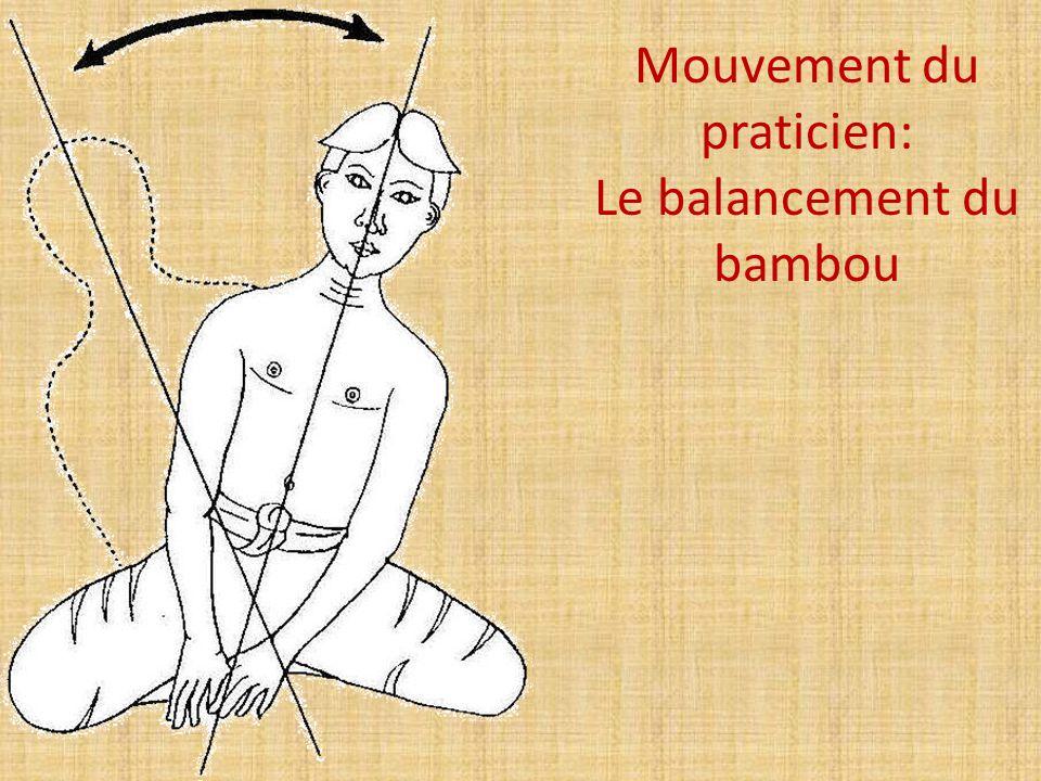 Mouvement du praticien: Le balancement du bambou