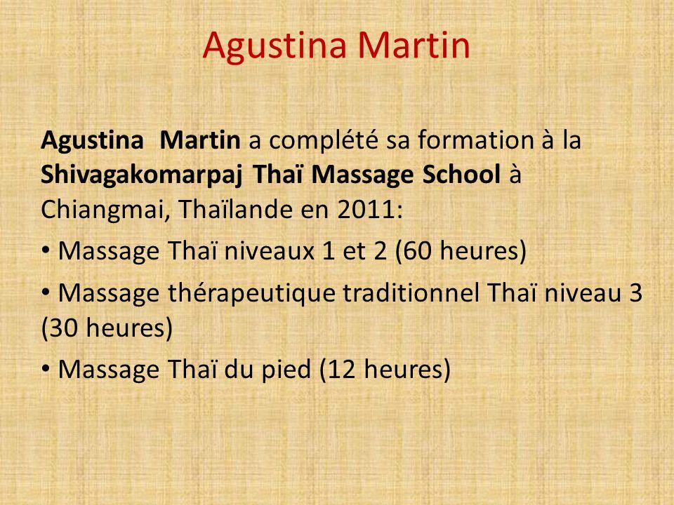 Agustina Martin Agustina Martin a complété sa formation à la Shivagakomarpaj Thaï Massage School à Chiangmai, Thaïlande en 2011: