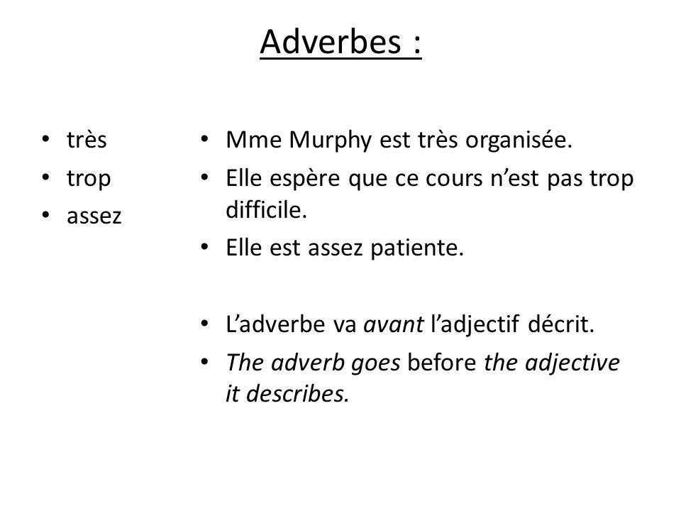 Adverbes : très trop assez Mme Murphy est très organisée.