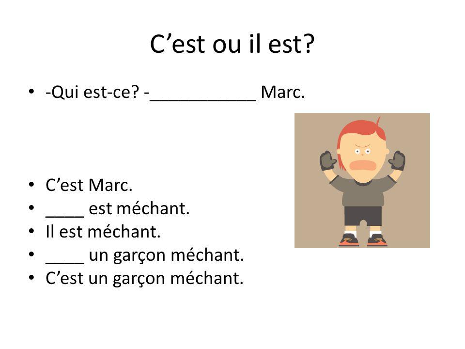 C'est ou il est -Qui est-ce -___________ Marc. C'est Marc.