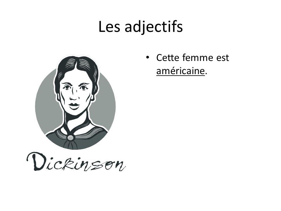 Les adjectifs Cette femme est américaine.