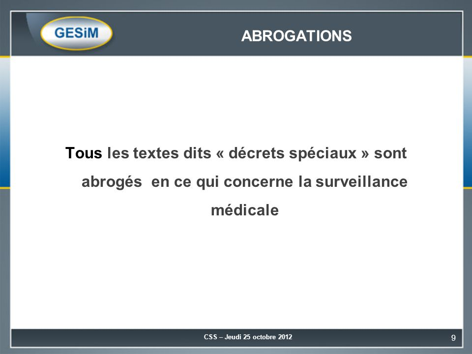 ABROGATIONS Tous les textes dits « décrets spéciaux » sont abrogés en ce qui concerne la surveillance médicale.