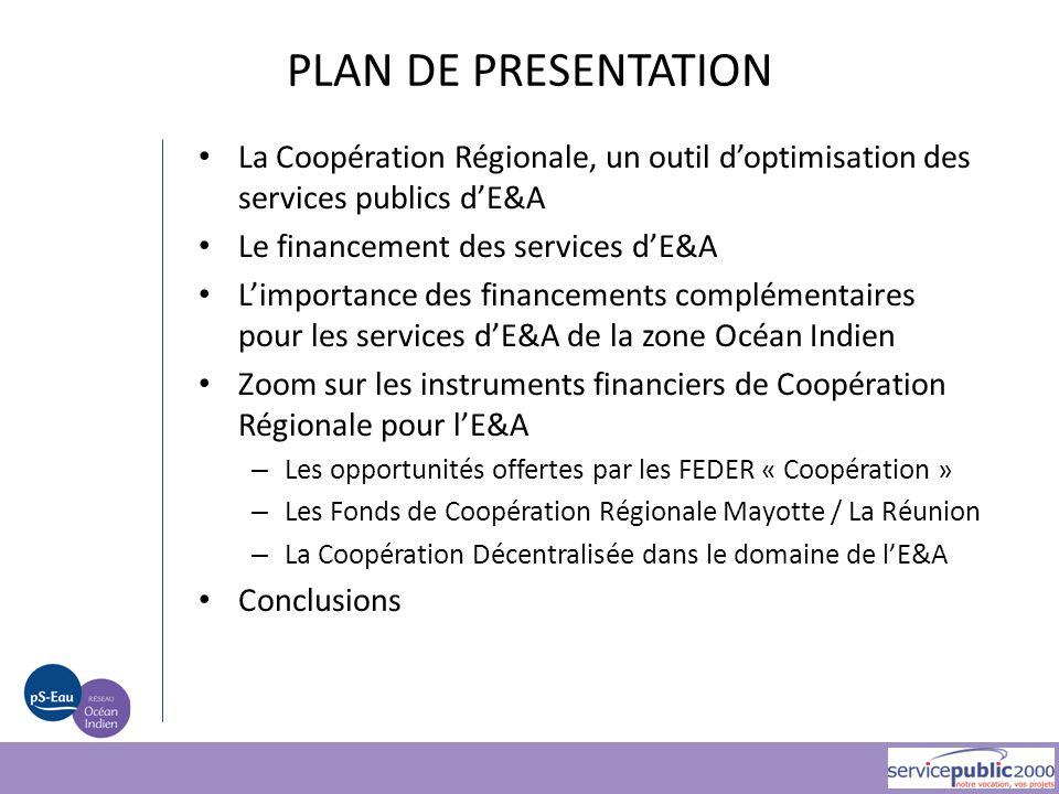 PLAN DE PRESENTATION La Coopération Régionale, un outil d'optimisation des services publics d'E&A. Le financement des services d'E&A.