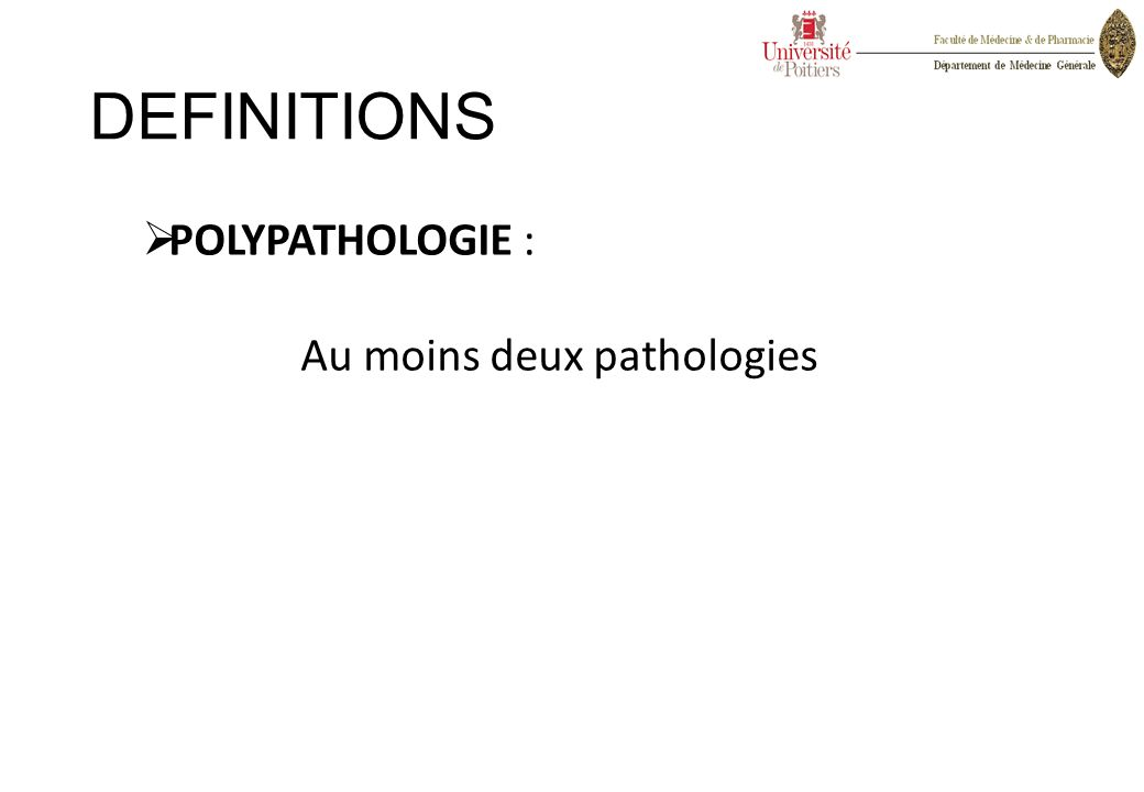 DEFINITIONS POLYPATHOLOGIE : Au moins deux pathologies
