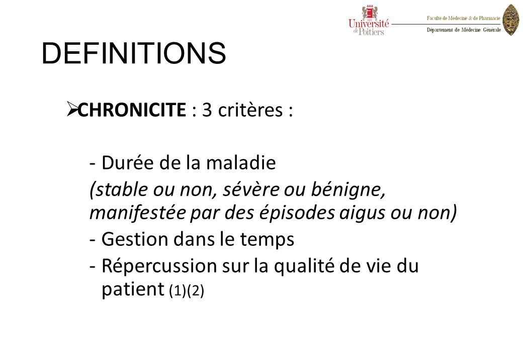 DEFINITIONS CHRONICITE : 3 critères : Durée de la maladie
