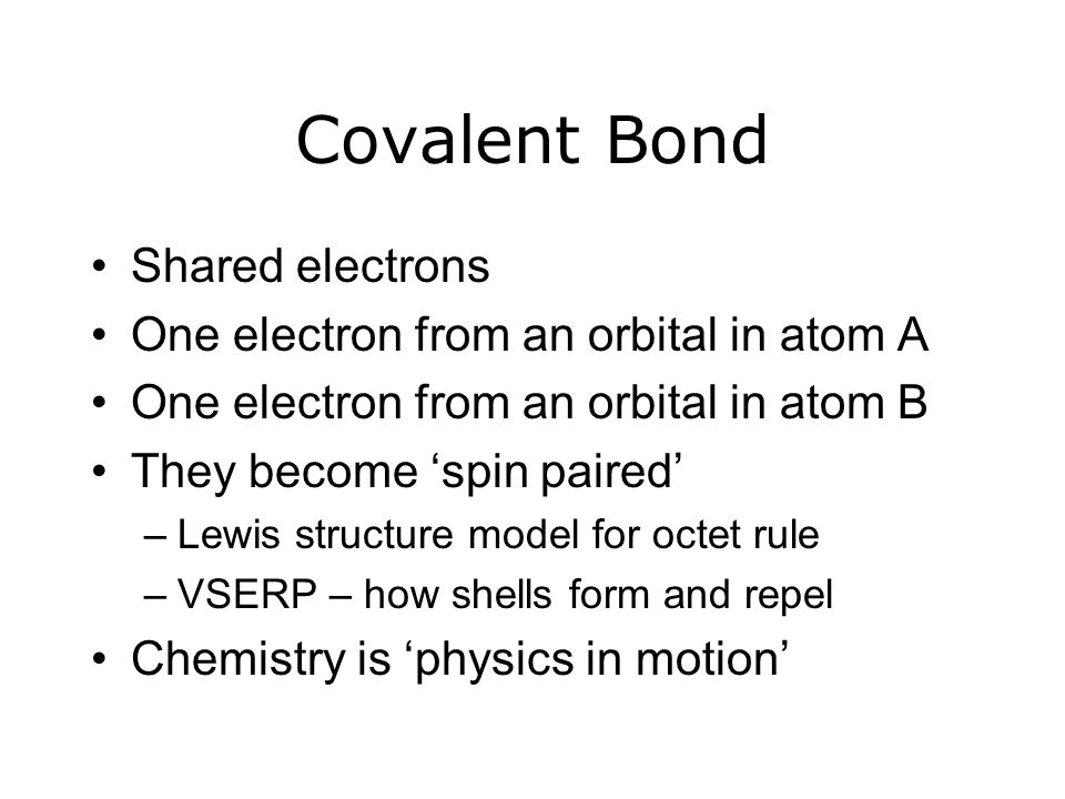 Covalent Bond Shared electrons One electron from an orbital in atom A