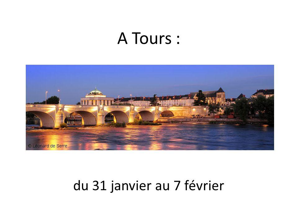 A Tours : du 31 janvier au 7 février